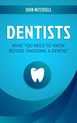Dentists: What You Need to Know Before Choosing a Dentist
